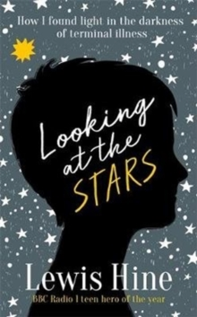 Looking at the Stars : How incurable illness taught one boy everything, Hardback Book