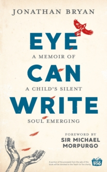 Eye Can Write : A memoir of a child's silent soul emerging, Hardback Book