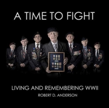 A Time To Fight : Living and Remembering WWII, Hardback Book