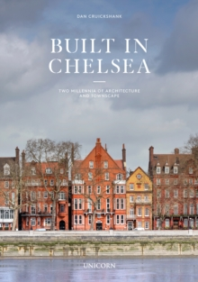 Built in Chelsea : Three Centuries of Living Architecture and Townscape, Hardback Book