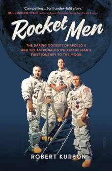 Rocket Men : the daring odyssey of Apollo 8 and the astronauts who made man's first journey to the moon, Paperback / softback Book