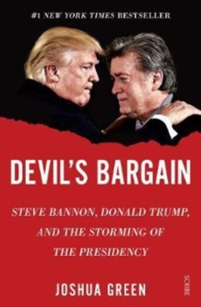 Devil's Bargain : Steve Bannon, Donald Trump, and the storming of the presidency, Paperback / softback Book