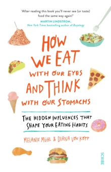 How We Eat with Our Eyes and Think with Our Stomachs : the hidden influences that shape your eating habits, Paperback / softback Book