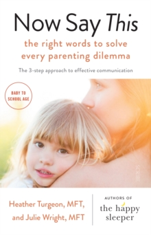 Now Say This : the right words to solve every parenting dilemma, Paperback Book