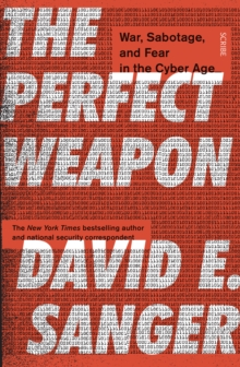 The Perfect Weapon : war, sabotage, and fear in the cyber age_, Paperback / softback Book