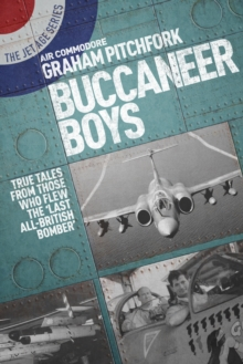 Buccaneer Boys : True Tales by those who Flew the 'Last All-British Bomber', Paperback / softback Book