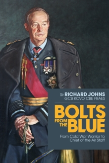 Bolts from the Blue : From Cold War warrior to Chief of the Air Staff, Hardback Book