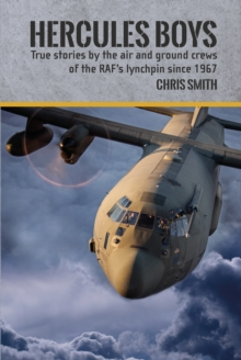 Hercules Boys : True Stories by the Air and Ground Crews of the RAF's Lynchpin since 1967, Hardback Book