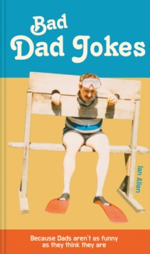 Bad Dad Jokes : Because Dads aren't as funny as they think they are, Hardback Book
