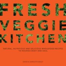 Fresh Veggie Kitchen : Natural, nutritious and delicious wholefood recipes to nourish body and soul, Paperback / softback Book