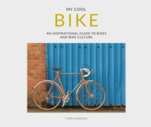 My Cool Bike : an inspirational guide to bikes and bike culture, Paperback / softback Book