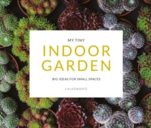 My Tiny Indoor Garden : Big ideas for small spaces, Paperback / softback Book