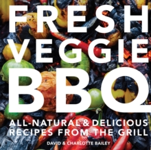 Fresh Veggie BBQ : All-natural & delicious recipes from the grill, Hardback Book