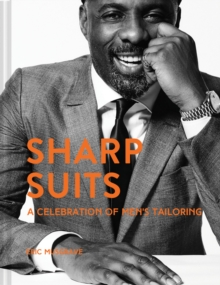 Sharp Suits : A celebration of men's tailoring, Hardback Book