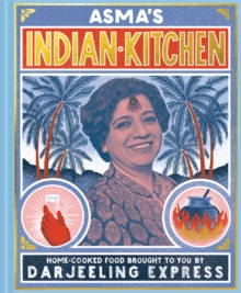 Asma's Indian Kitchen : Home-cooked food brought to you by Darjeeling Express, EPUB eBook