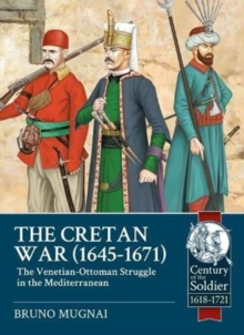 The Cretan War (1645-1671) : The Venetian-Ottoman Struggle in the Mediterranean, Paperback / softback Book