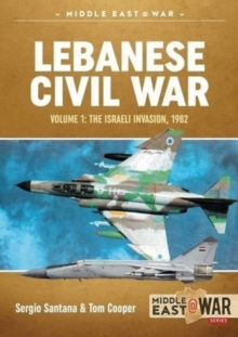 Lebanese Civil War : Volume 1: the Israeli Invasion, 1982, Paperback / softback Book