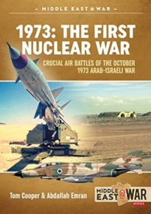 1973: the First Nuclear War : Crucial Air Battles of the October 1973 Arab-Israeli War, Paperback / softback Book
