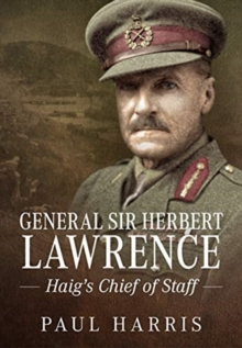 General Sir Herbert Lawrence : Haig'S Chief of Staff, Paperback / softback Book