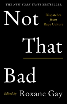 Not That Bad : Dispatches from Rape Culture, Paperback / softback Book