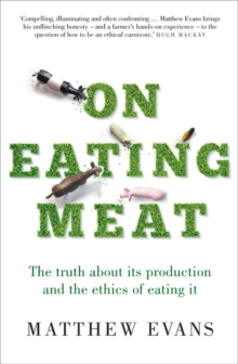 On Eating Meat : The truth about its production and the question of whether we should eat it, Paperback / softback Book