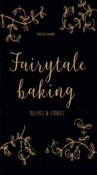 Fairytale Baking : Recipes and stories, Hardback Book
