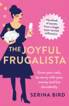 The Joyful Frugalista : Grow your cash, be savvy with your money and live abundantly, Paperback / softback Book