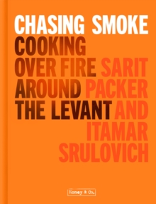 Chasing Smoke: Cooking over Fire Around the Levant, Hardback Book