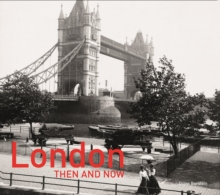 London Then and Now (R) : Revised Second Edition, Hardback Book
