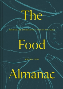 The Food Almanac : Recipes and Stories for a Year At the Table, Hardback Book