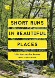 Short Runs in Beautiful Places : 100 Spectacular Routes, Paperback / softback Book