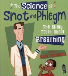 The Science Of Snot & Phlegm : The Slimy Truth About Breathing, Paperback / softback Book