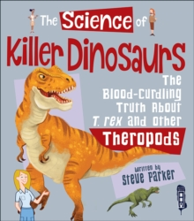 The Science of Killer Dinosaurs : The Blood-Curdling Truth About T-Rex and Other Theropods, Hardback Book