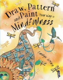 Draw, Pattern and Paint Your Way to Mindfulness, Paperback Book