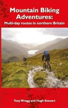 Mountain Biking Adventures : Multi-day routes in Northern Britain, Paperback / softback Book