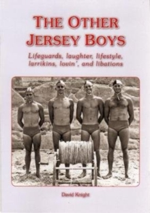 THE OTHER JERSEY BOYS : Lifeguards, laughter, lifestyle, larrikins, lovin', and libations, Paperback / softback Book