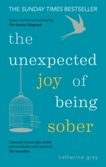 The Unexpected Joy of Being Sober : Discovering a happy, healthy, wealthy alcohol-free life, EPUB eBook