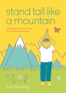 Stand Tall Like a Mountain : Mindfulness and Self-Care for Children and Parents, Paperback / softback Book