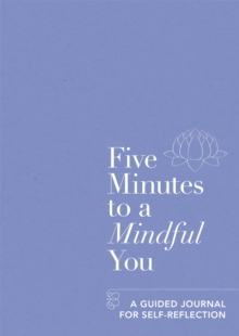 Five Minutes to a Mindful You : A guided journal for self-reflection, Paperback / softback Book