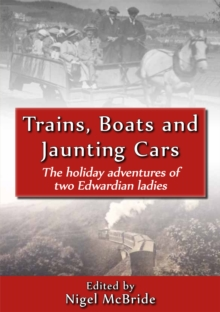 Trains, Boats and Jaunting Cars : The Holiday Adventures of Two Edwardian Ladies, Paperback Book