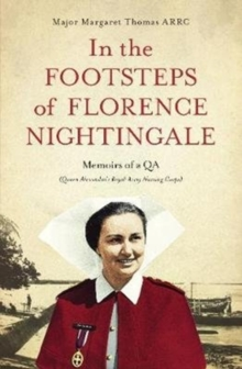 In the Footsteps of Florence Nightingale : Memoirs of a QA (Queen Alexandra's Royal Army Nursing Corps), Paperback / softback Book