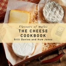 Flavours of Wales: The Cheese Cookbook, Hardback Book
