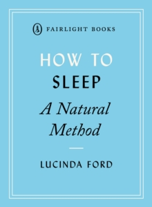 How to Sleep: A Natural Method : eight easy-to-use techniques for falling asleep, Paperback / softback Book