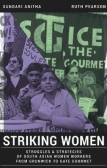 Striking Women : Struggles & Strategies of South Asian Women Workers from Grunwick to Gate Gourmet, Paperback / softback Book