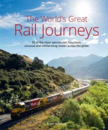 The World's Great Railway Journeys : 50 of the most spectacular, luxurious,  unusual and exhilarating routes across the globe, Hardback Book