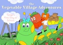 Vegetable Village Adventures : Tango's First Day at School, Paperback Book