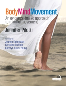 Body Mind Movement : An evidence-based approach to mindful movement, Paperback / softback Book