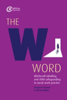 The W Word : Witchcraft labelling and child safeguarding in social work practice, Paperback / softback Book