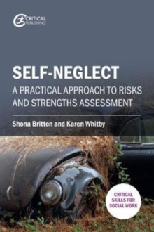 Self-neglect : A Practical Approach to Risks and Strengths Assessment, Paperback / softback Book