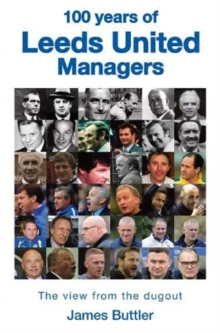 100 Years of Leeds United Managers : The view from the dugout, Hardback Book